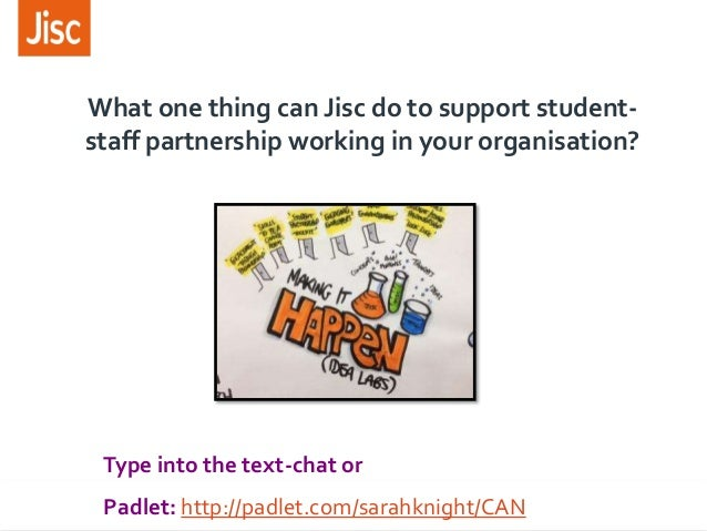 What one thing can Jisc do to support student- staff partnership working in your organisation? Type into the text-chat or ...