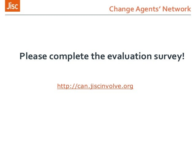 Change Agents' Network http://can.jiscinvolve.org Please complete the evaluation survey!