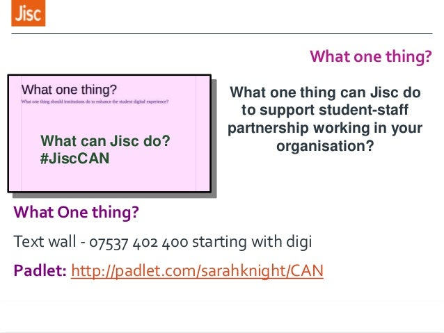 What one thing? What one thing can Jisc do to support student-staff partnership working in your organisation?What can Jisc...