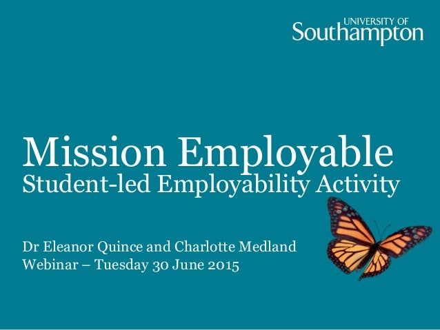 Mission Employable Student-led Employability Activity Dr Eleanor Quince and Charlotte Medland Webinar – Tuesday 30 June 20...