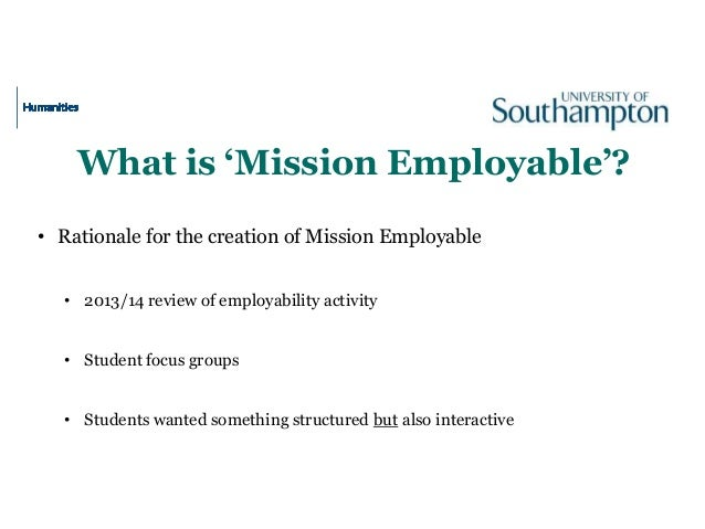 What is 'Mission Employable'? • Rationale for the creation of Mission Employable • 2013/14 review of employability activit...