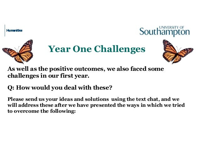 Year One Challenges As well as the positive outcomes, we also faced some challenges in our first year. Q: How would you de...
