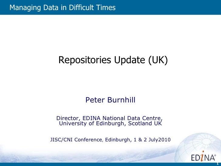 Repositories Update (UK) Peter Burnhill Director, EDINA National Data Centre,  University of Edinburgh, Scotland UK JISC...