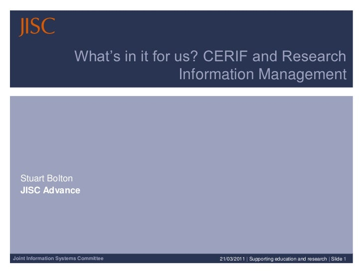 What's in it for us? CERIF and Research Information Management<br />Stuart Bolton<br />JISC Advance<br />21/03/2011| Suppo...