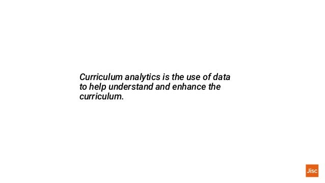 Potential users of curriculum analytics Jisc Learning Analytics Network22 • to see which aspects of their modules are prov...