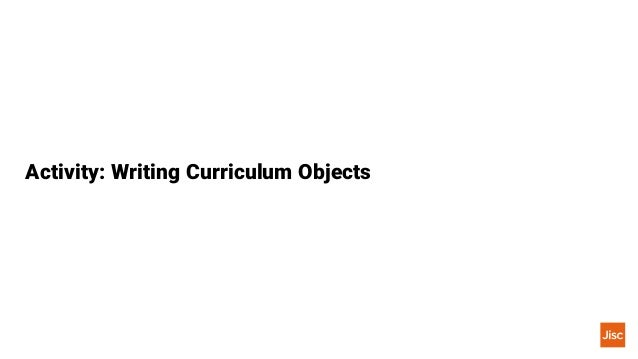 Activity Jisc Curriculum Analytics28 Outcome A prioritised list of curriculum objects to be developed •In groups – what co...