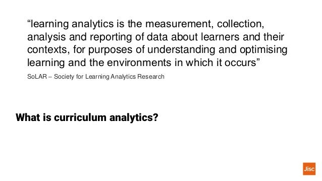 """What is curriculum analytics? """"learning analytics is the measurement, collection, analysis and reporting of data about lea..."""