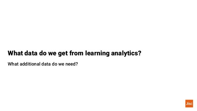 What data do we get from learning analytics? What additional data do we need?
