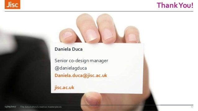 jisc.ac.uk ThankYou! Daniela Duca Senior co-design manager @danielagduca Daniela.duca@jisc.ac.uk 13/09/2017 The data behin...