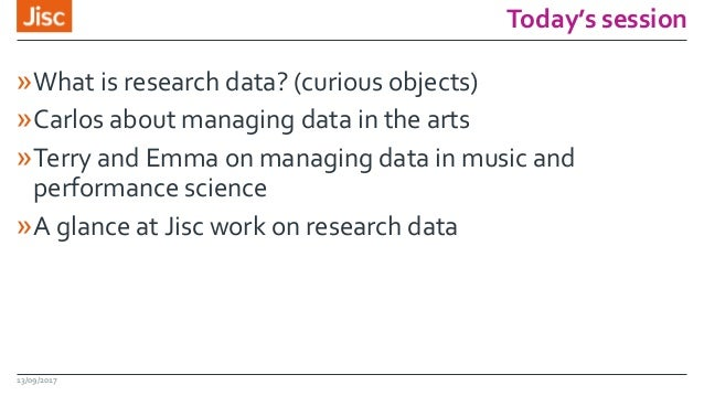 Today's session »What is research data? (curious objects) »Carlos about managing data in the arts »Terry and Emma on manag...