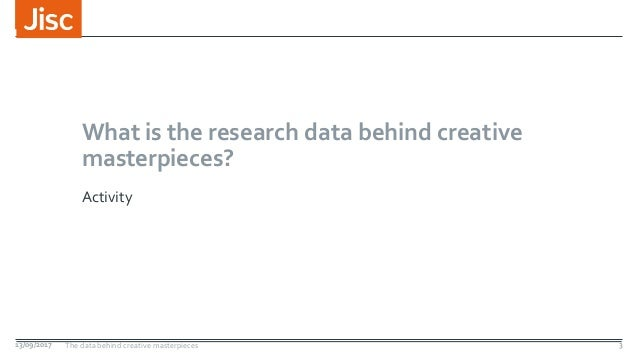 What is the research data behind creative masterpieces? Activity 13/09/2017 The data behind creative masterpieces 3