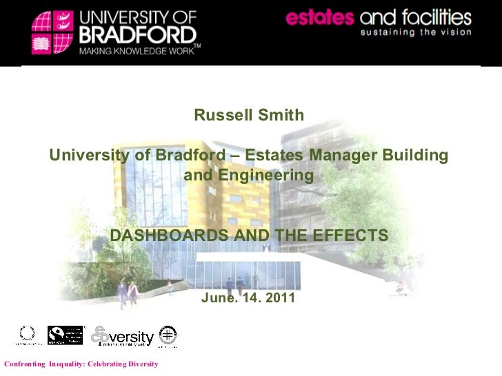 Russell Smith University of Bradford – Estates Manager Building and Engineering DASHBOARDS AND THE EFFECTS June. 14. 2011 ...