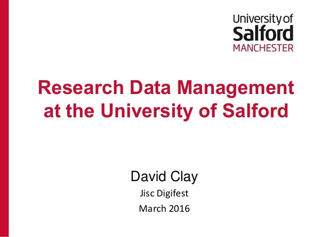 David Clay Jisc Digifest March 2016 Research Data Management at the University of Salford
