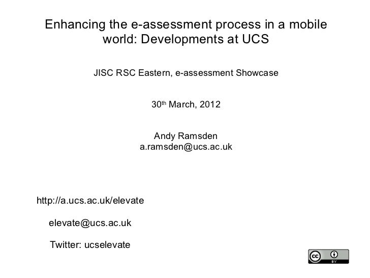 Enhancing the e-assessment process in a mobile          world: Developments at UCS             JISC RSC Eastern, e-assessm...