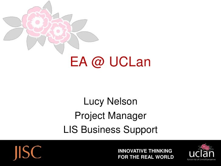 EA @ UCLan    Lucy Nelson  Project ManagerLIS Business Support           INNOVATIVE THINKING           FOR THE REAL WORLD