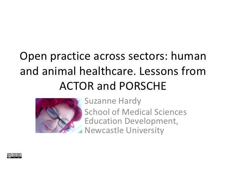 Open practice across sectors: humanand animal healthcare. Lessons from       ACTOR and PORSCHE            Suzanne Hardy   ...