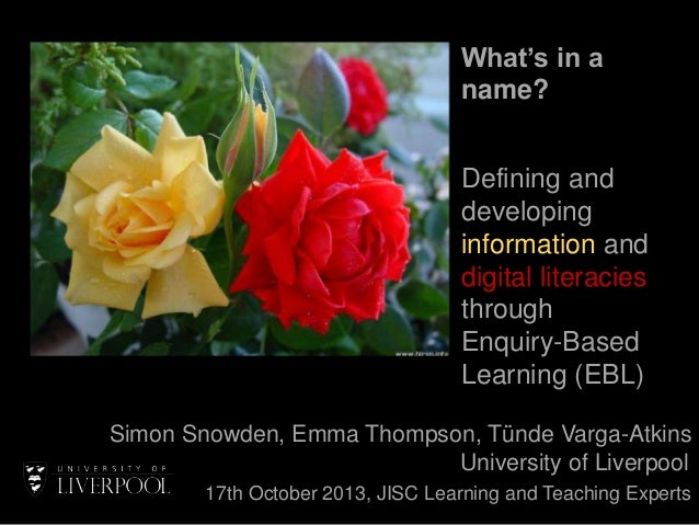 What's in a name? Defining and developing information and digital literacies through Enquiry-Based Learning (EBL) Simon Sn...