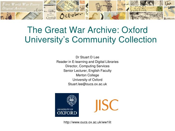 http://www.oucs.ox.ac.uk/ww1lit<br />The Great War Archive: Oxford University's Community Collection<br />Dr Stuart D Lee<...