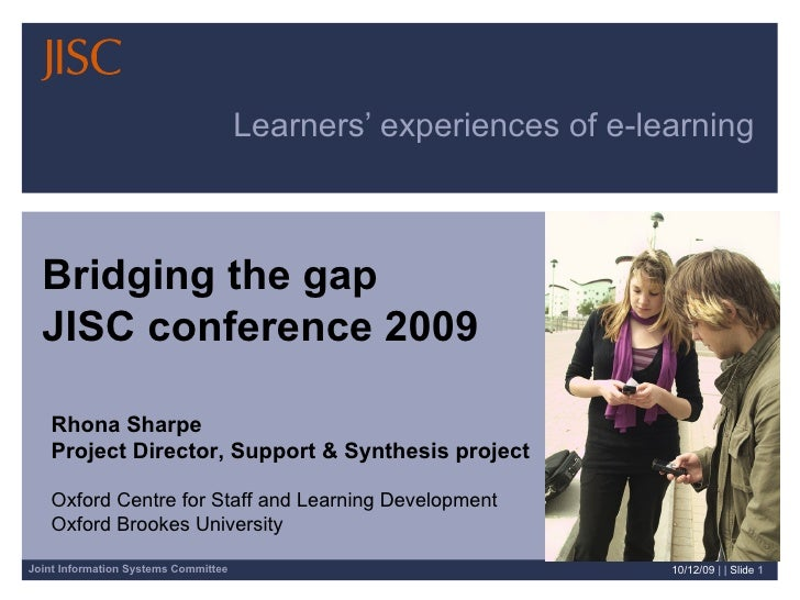 Learners' experiences of e-learning  08/06/09   | |  Slide  Rhona Sharpe Project Director, Support & Synthesis project Oxf...