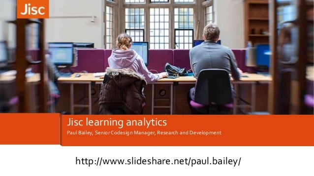 Paul Bailey, Senior Codesign Manager, Research and Development Jisc learning analytics http://www.slideshare.net/paul.bail...