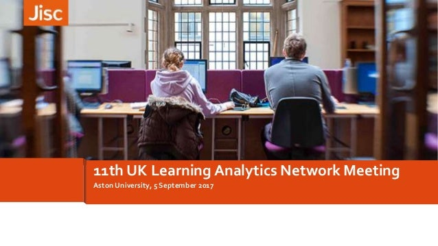 Aston University, 5 September 2017 11th UK Learning Analytics Network Meeting