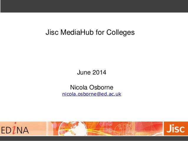 Jisc MediaHub for Colleges  June 2014  Nicola Osborne  nicola.osborne@ed.ac.uk