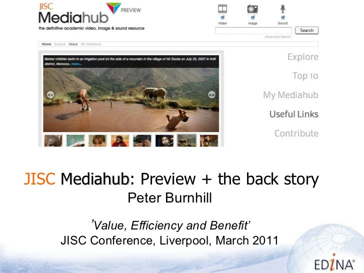 JISC   Mediahub : Preview + the back story Peter Burnhill ' Value, Efficiency and Benefit' JISC Conference, Liverpool, M...
