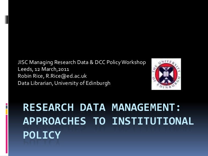 JISC Managing Research Data & DCC Policy WorkshopLeeds, 12 March,2011Robin Rice, R.Rice@ed.ac.ukData Librarian, University...