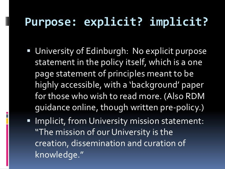 Purpose: explicit? implicit? University of Edinburgh: No explicit purpose  statement in the policy itself, which is a one...