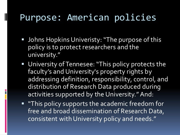 """Purpose: American policies Johns Hopkins Univeristy: """"The purpose of this  policy is to protect researchers and the  univ..."""