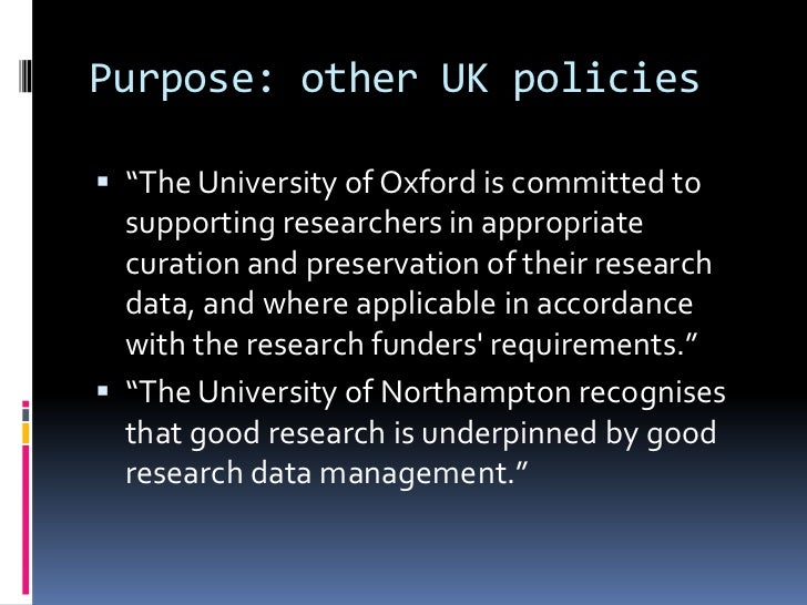 """Purpose: other UK policies """"The University of Oxford is committed to  supporting researchers in appropriate  curation and..."""