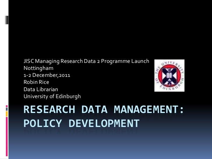 JISC Managing Research Data 2 Programme LaunchNottingham1-2 December,2011Robin RiceData LibrarianUniversity of EdinburghRE...