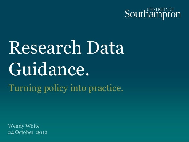 Research DataGuidance.Turning policy into practice.Wendy White24 October 2012