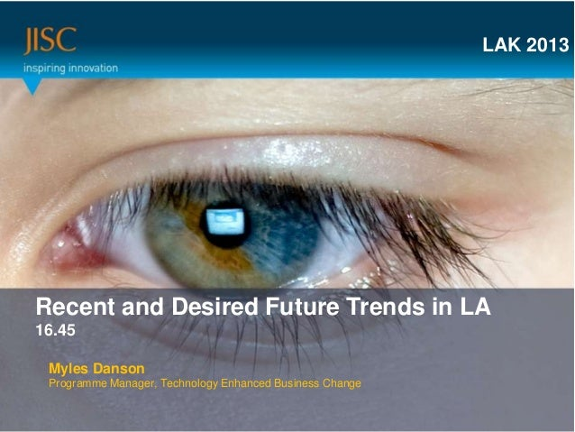 LAK 2013  Presenter or main title…Recent and Desired Future Trends in LA  Session Title or subtitle…16.45 Myles Danson Pro...