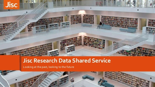 Jisc Research Data Shared Service Looking at the past, looking to the future