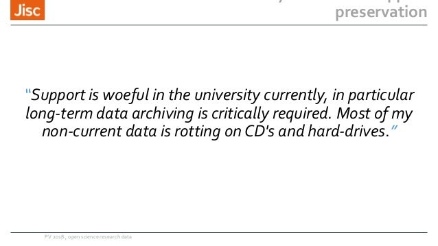 """preservation PV 2018 , open science research data """"Support is woeful in the university currently, in particular long-term ..."""