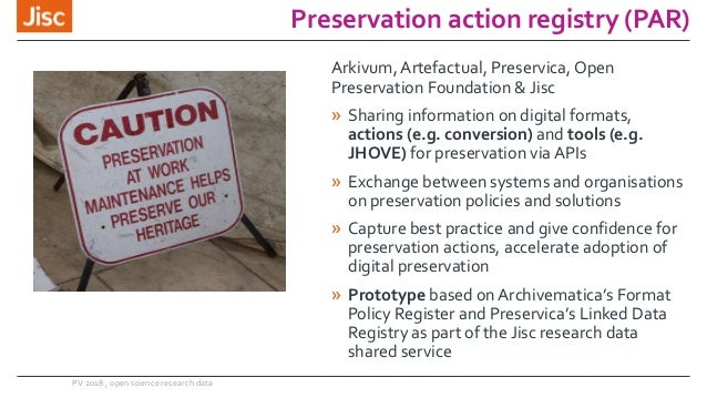 Preservation action registry (PAR) PV 2018 , open science research data Arkivum, Artefactual, Preservica, Open Preservatio...