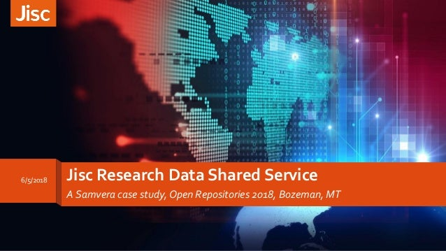 Jisc Research Data Shared Service A Samvera case study, Open Repositories 2018, Bozeman, MT 6/5/2018