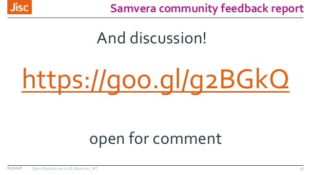 Samvera community feedback report https://goo.gl/g2BGkQ 156/5/2018 Open Repositories 2018, Bozeman, MT open for comment An...