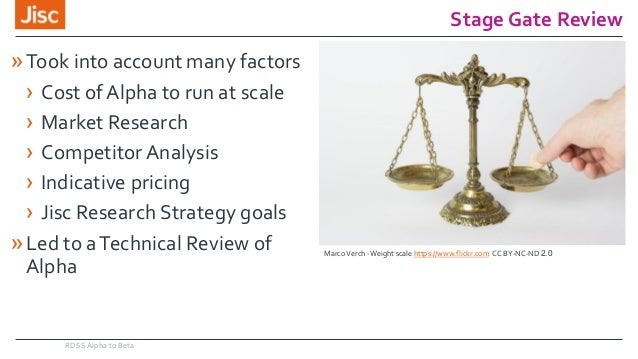 Stage Gate Review RDSS Alpha to Beta »Took into account many factors › Cost ofAlpha to run at scale › Market Research › Co...