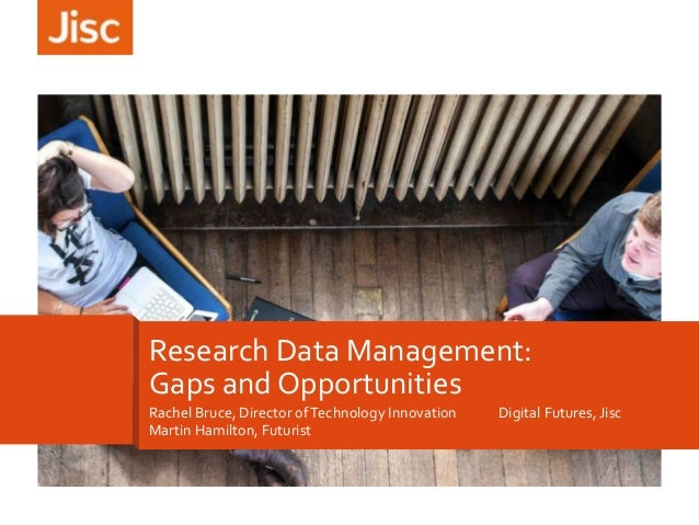 Rachel Bruce, Director ofTechnology Innovation Digital Futures, Jisc Martin Hamilton, Futurist Research Data Management: G...