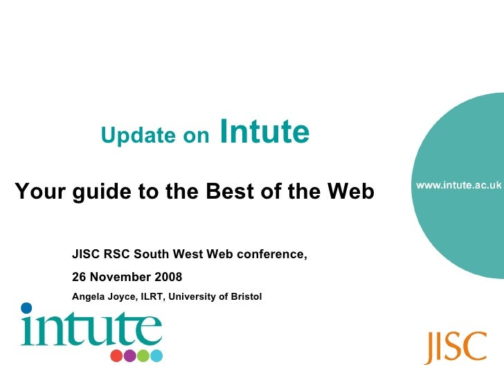 Update on  Intute  <ul><li>Your guide to the Best of the Web </li></ul>JISC RSC South West Web conference,  26 November 20...