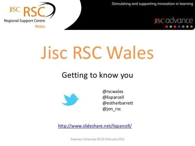 Jisc RSC Wales   Getting to know you                              @rscwales                              @lisparcell      ...