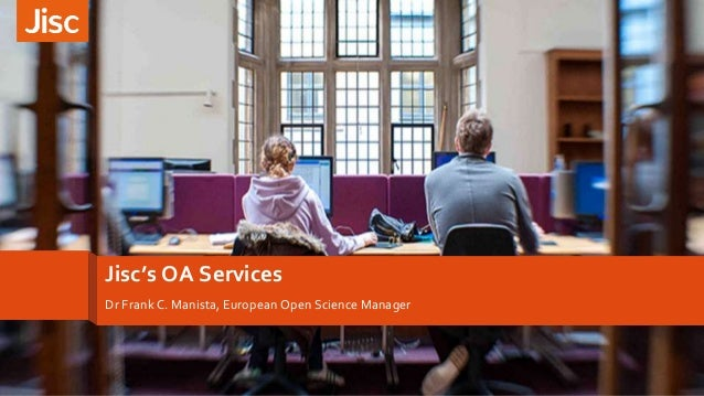 Jisc's OA Services Dr Frank C. Manista, European Open Science Manager