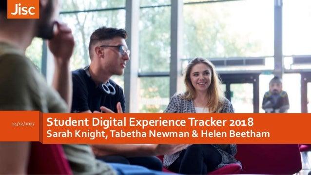 Student Digital Experience Tracker 2018 Sarah Knight,Tabetha Newman & Helen Beetham 14/12/2017
