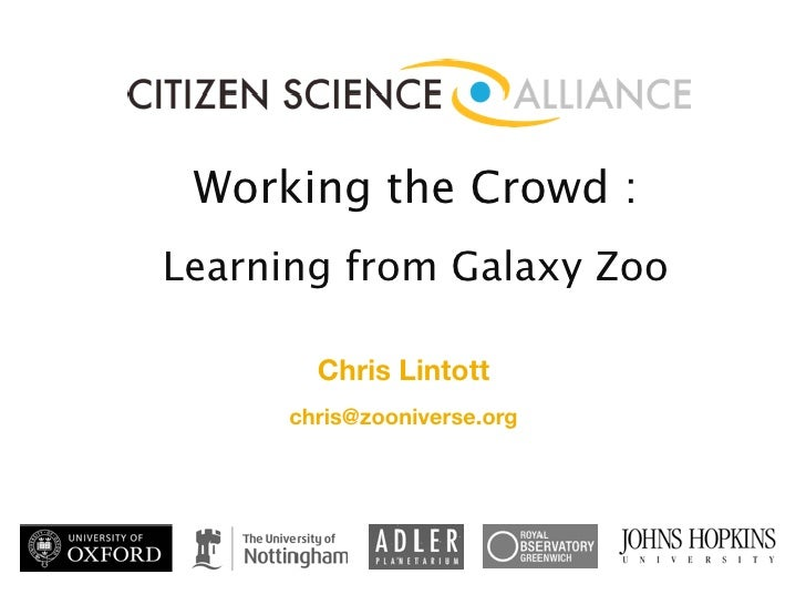 Working the Crowd : Learning from Galaxy Zoo          Chris Lintott       chris@zooniverse.org