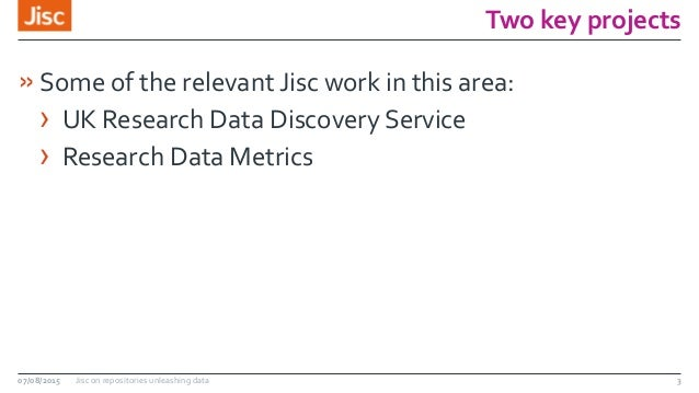 Two key projects »Some of the relevant Jisc work in this area: › UK Research Data Discovery Service › Research Data Metric...