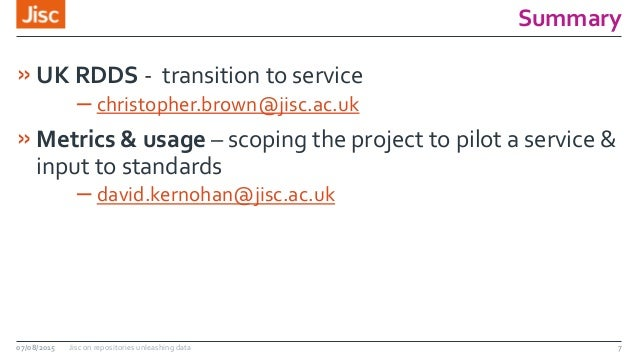 Summary »UK RDDS - transition to service – christopher.brown@jisc.ac.uk »Metrics & usage – scoping the project to pilot a ...