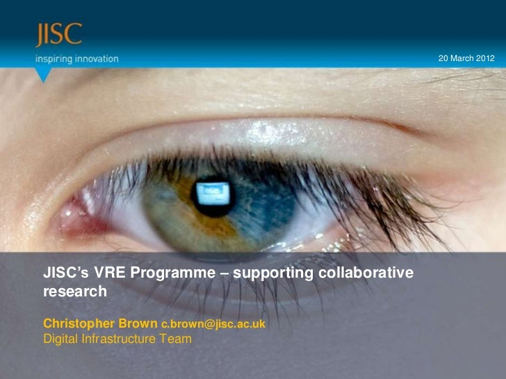 20 March 2012Presenter or main title…JISC's VRE Programme – supporting collaborativeresearchTitle or subtitle… SessionChri...
