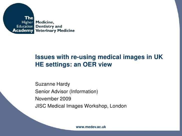 Issues with re-using medical images in UK HE settings: an OER view<br />Suzanne Hardy<br />Senior Advisor (Information)<br...